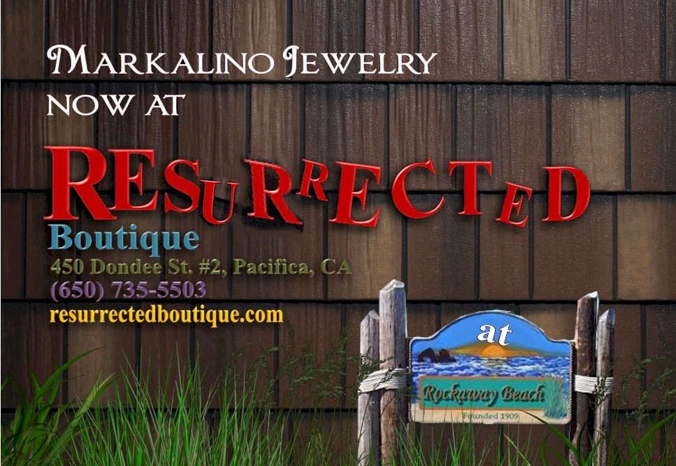 Selections of Markalino Jewelry may now be found at Resurrected Boutique at Rockaway Beach in Pacifica, CA